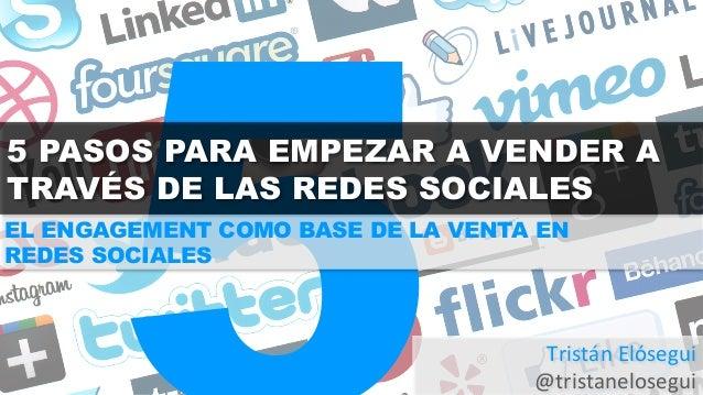 5  5 PASOS PARA EMPEZAR A VENDER A  TRAVÉS DE LAS REDES SOCIALES  EL ENGAGEMENT COMO BASE DE LA VENTA EN  REDES SOCIALES  ...