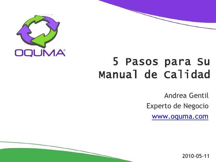 5 Pasos para Su Manual de Calidad             Andrea Gentil        Experto de Negocio         www.oquma.com               ...