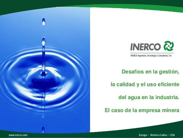Patricio Navarro. Desafíos en la gestión, la calidad y el uso eficiente del agua en la industria. El caso de la empresa minera