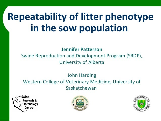 Repeatability of litter phenotype    in the sow population                    Jennifer Patterson   Swine Reproduction and ...