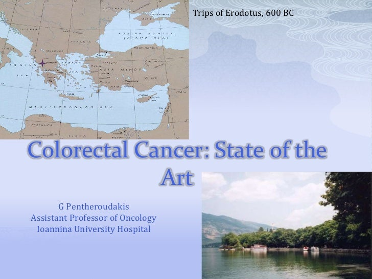 Trips of Erodotus, 600 BCColorectal Cancer: State of the             Art       G PentheroudakisAssistant Professor of Onco...