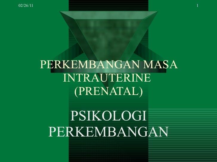 PERKEMBANGAN MASA INTRAUTERINE  ( PRENATAL ) PSIKOLOGI PERKEMBANGAN