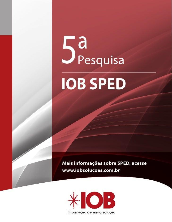 5ª    Pesquisa     IOB SPED        Mais informações sobre SPED, acesse     www.iobsolucoes.com.br     1