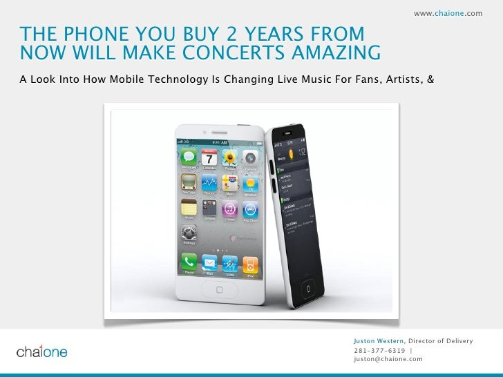 www.chaione.comTHE PHONE YOU BUY 2 YEARS FROMNOW WILL MAKE CONCERTS AMAZINGA Look Into How Mobile Technology Is Changing L...
