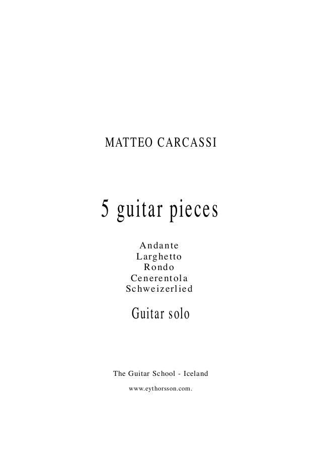 MATTEO CARCASSI 5 guitar pieces Guitar solo The Guitar School - Iceland www.eythorsson.com. Andante Larghetto Rondo Cenere...