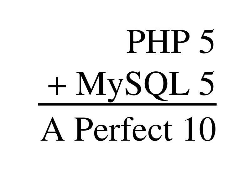 PHP 5 + MySQL 5 = A Perfect 10