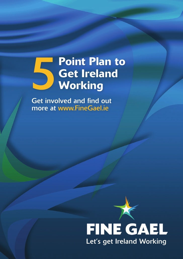 5        Point Plan to        Get Ireland        WorkingGet involved and find outmore at www.FineGael.ie                 L...