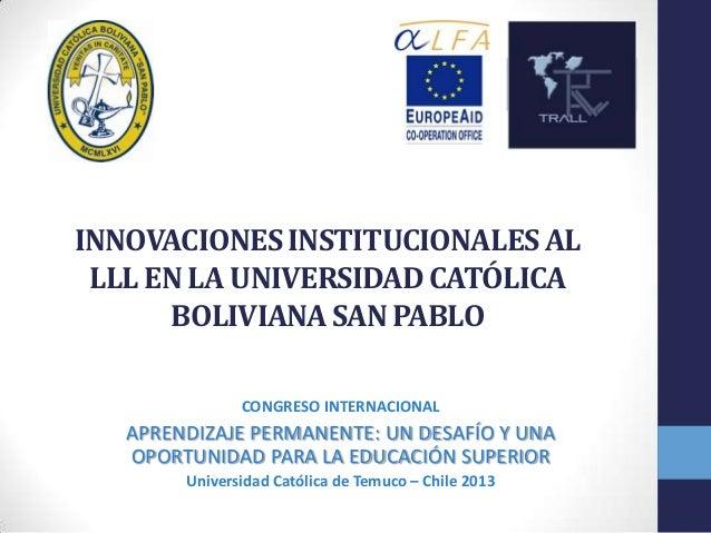 INNOVACIONES INSTITUCIONALES AL LLL EN LA UNIVERSIDAD CATÓLICA BOLIVIANA SAN PABLO CONGRESO INTERNACIONAL  APRENDIZAJE PER...