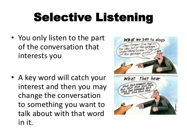 "selective listening This ability is called ""selective hearing"" and is a computational function in your  brain that enables you to focus in on your companion's voice in."
