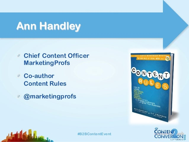 #B2BContentEvent#B2BContentEventAnn Handley!   Chief Content OfficerMarketingProfs!   Co-authorContent Rules!   @marketing...