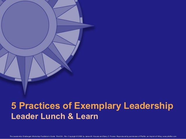 exemplary leadership The five practices of exemplary leadership leadership is a relationship between those who aspire to lead and those who choose to follow.
