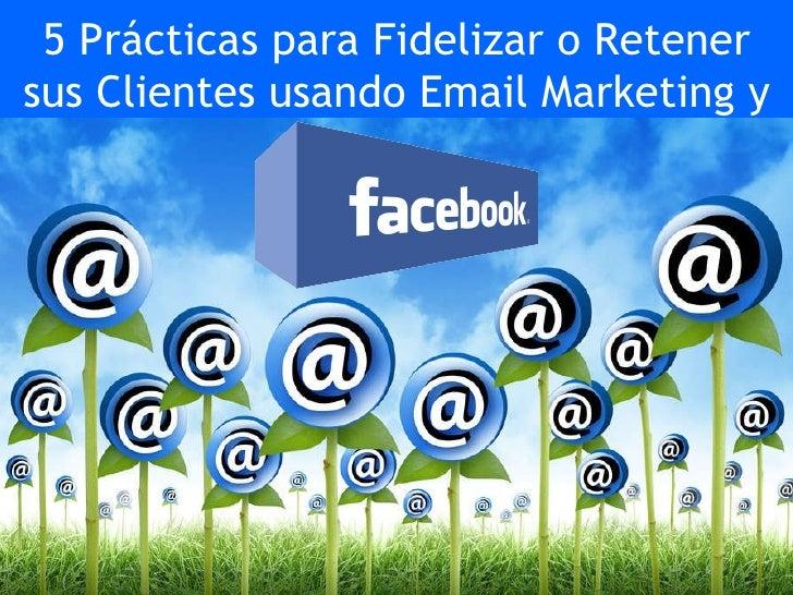 5 prácticas para fidelizar o retener sus clientes usando email marketing y facebook