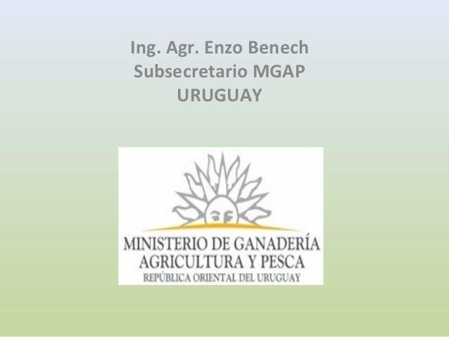 Ing. Agr. Enzo Benech Subsecretario MGAP      URUGUAY