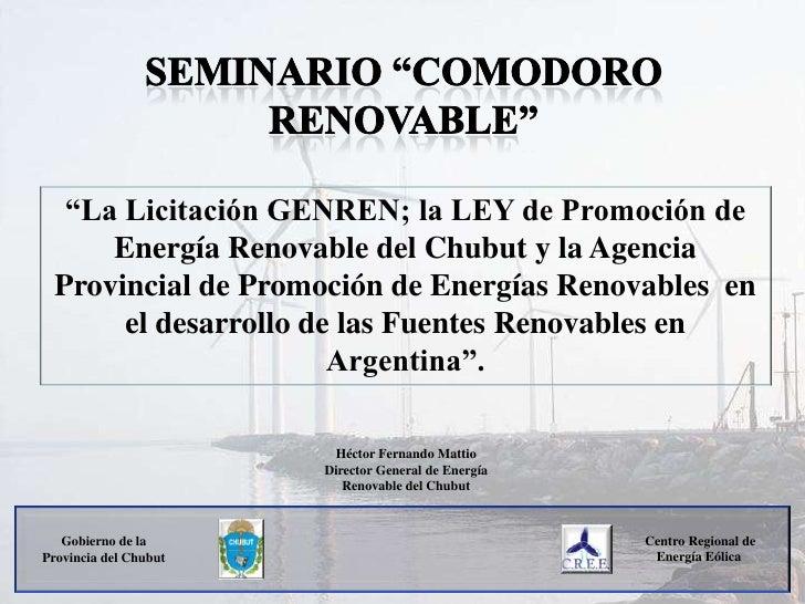 """""""La Licitación GENREN; la LEY de Promoción de     Energía Renovable del Chubut y la Agencia Provincial de Promoción de Ene..."""