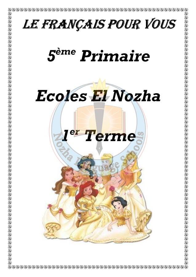 LE LLLEEE FFFFRRRRAAAANNNNÇÇÇÇAAAAIIIISSSS PPPPOOOOUUUURRRR VVVVOOOOUUUUSSSS  5ème Primaire  Ecoles El Nozha  1er Terme