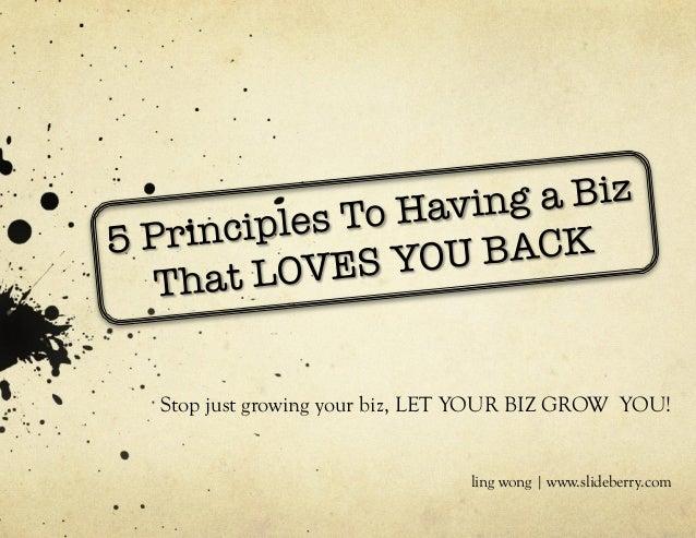 5 Principles To Having a Biz That LOVES YOU BACK