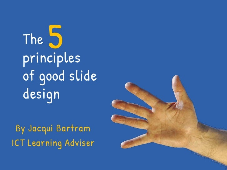 5<br />The         principles of good slide design<br />By Jacqui Bartram<br />ICT Learning Adviser<br />