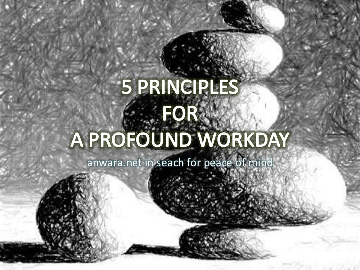 5 PRINCIPLES FOR A PROFOUND WORKDAY<br />anwara.net in seach for peace of mind<br />