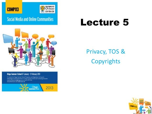 Lecture 5 Privacy, TOS &   Copyrights