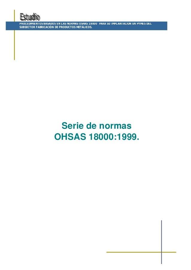 PROCEDIMIENTOS BASADOS EN LAS NORMAS OSHAS 18000 PARA SU IMPLANTACION EN PYMES DELSUBSECTOR FABRICACIÓN DE PRODUCTOS METÁL...