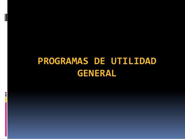 PROGRAMAS DE UTILIDAD       GENERAL