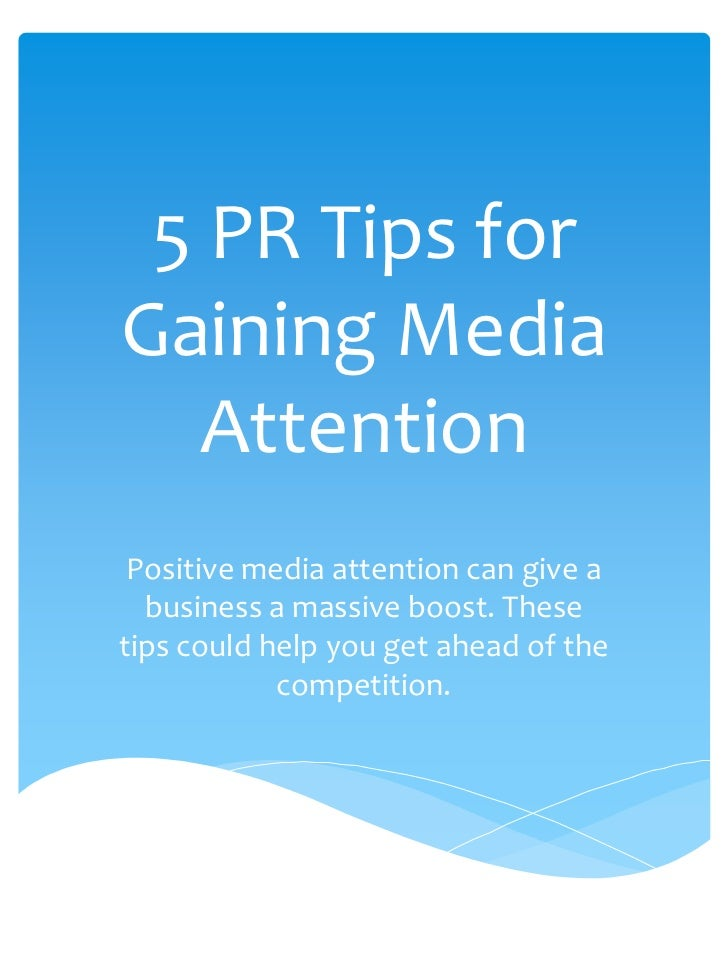 5 PR Tips forGaining Media  Attention Positive media attention can give a  business a massive boost. Thesetips could help ...
