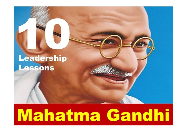 Mahatma Gandhi 10Leadership Lessons