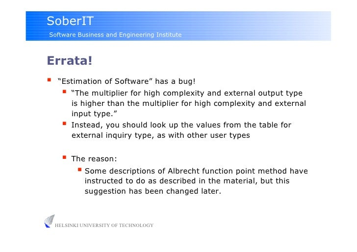 "SoberIT Software Business and Engineering Institute    Errata!      ""Estimation of Software"" has a bug!          ""The mu..."
