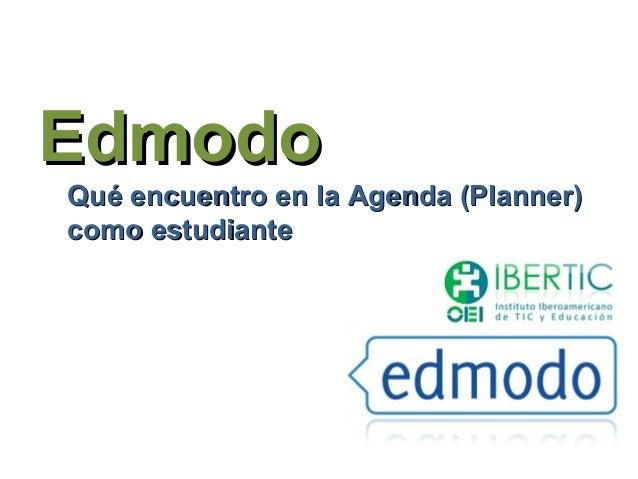 EdmodoQué encuentro en la Agenda (Planner)como estudiante