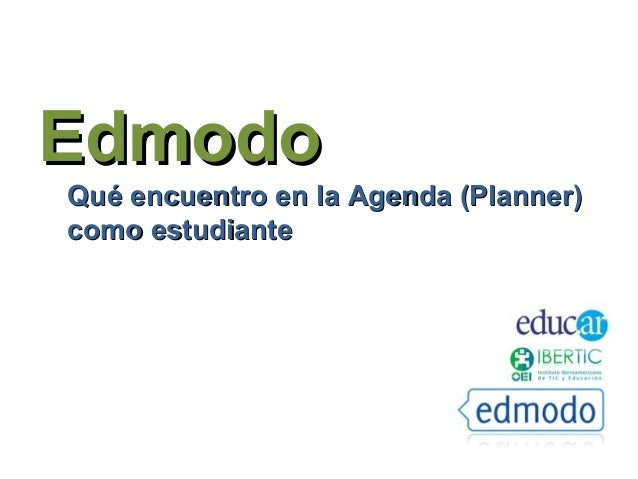 EdmodoEdmodo Qué encuentro en la Agenda (Planner)Qué encuentro en la Agenda (Planner) como estudiantecomo estudiante