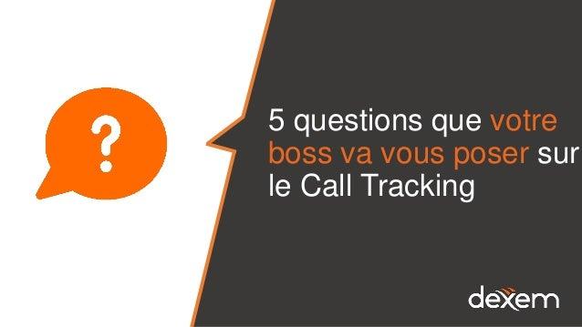 5 questions que votre boss va vous poser sur le Call Tracking