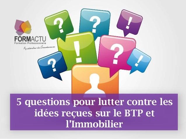 5 questions pour lutter contre les idées reçues sur le BTP et l'Immobilier 1