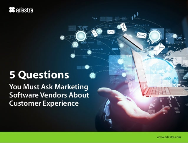 5 Questions You Must Ask Marketing Software Vendors About Customer Experience  www.adestra.com