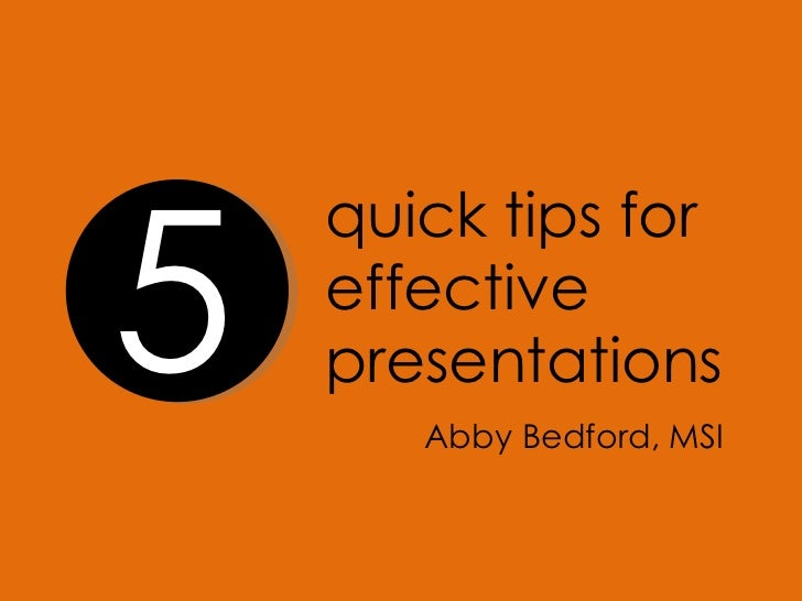 quick tips for  effective presentations Abby Bedford, MSI 5