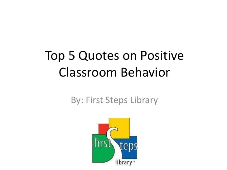 Top 5 Quotes on Positive Classroom Behavior<br />By: First Steps Library<br />