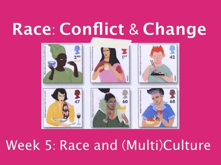Race Conflict       ChangeWeek 5 Race and Multi Culture