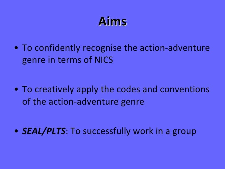 Aims <ul><li>To confidently recognise the action-adventure genre in terms of NICS </li></ul><ul><li>To creatively apply th...