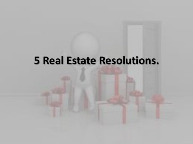 5 Real Estate Resolutions.
