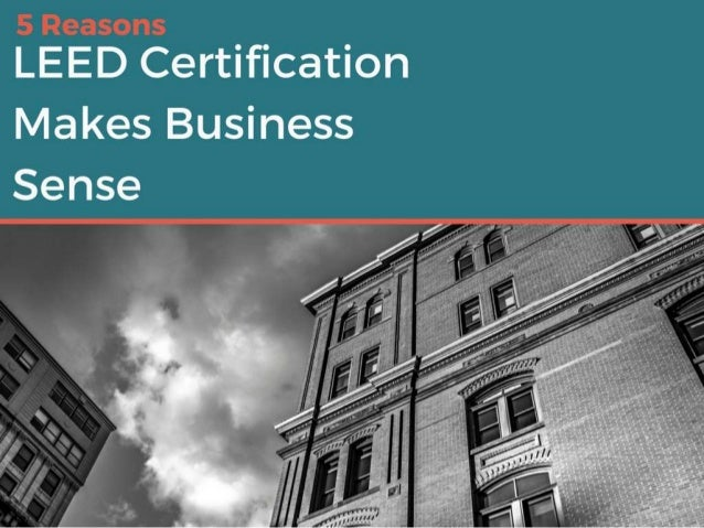5 Reasons Leed Certification Makes Business Sense