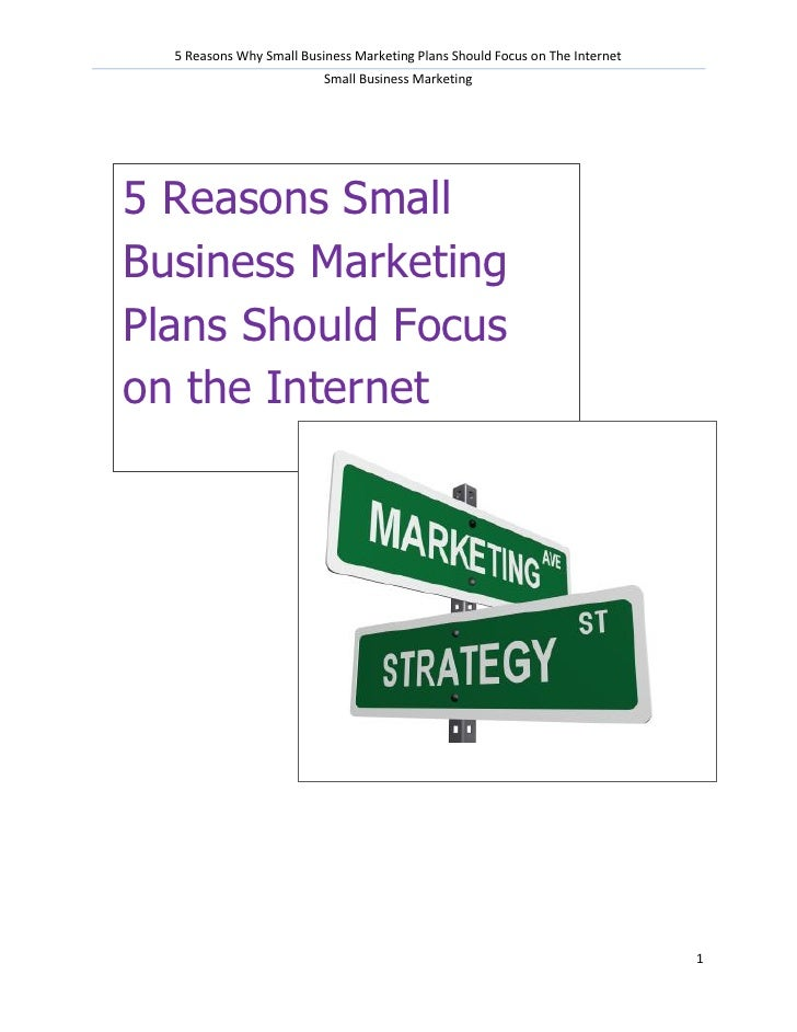 5 Reasons Why Small Business Marketing Plans Should Focus on The Internet                          Small Business Marketin...