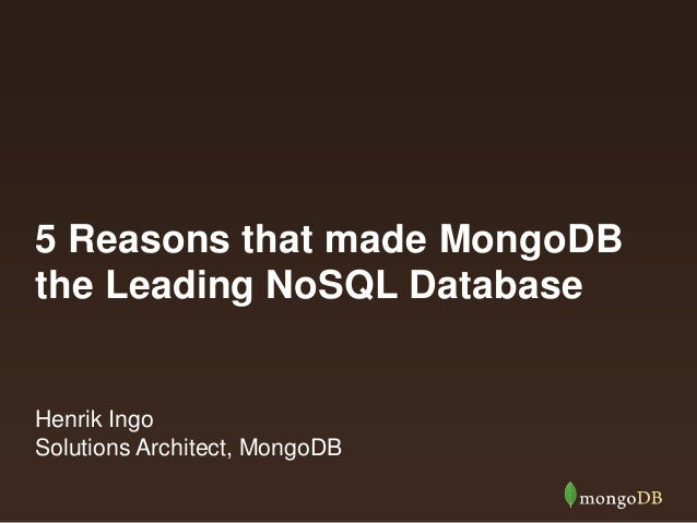 5 Reasons that made MongoDB the Leading NoSQL Database Henrik Ingo Solutions Architect, MongoDB