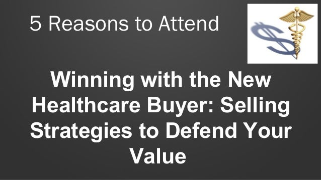 5 Reasons to Attend Winning with the New Healthcare Buyer: Selling Strategies to Defend Your Value