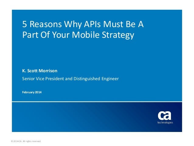 5 Reasons Why APIs Must Be A Part Of Your Mobile Strategy  K. Scott Morrison Senior Vice President and Distinguished Engin...