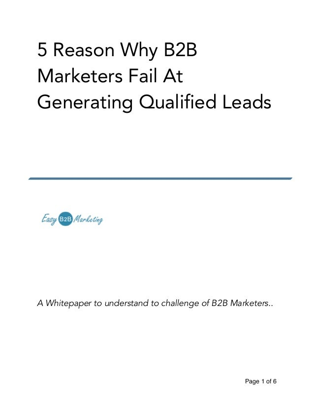 5 Reason Why B2B Marketers Fail At Generating Qualified Leads ! ! ! ! ! ! A Whitepaper to understand to challenge of B2B M...