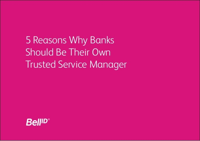 5 Reasons Why Banks Should Be Their Own Trusted Service Manager