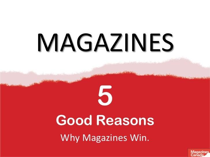 MAGAZINES        5 Good Reasons Why Magazines Win.