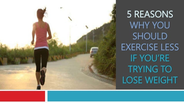 5 reasons why you should exercise less if you're trying to ...