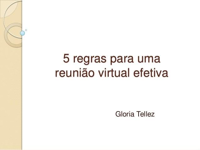 5 regras para uma reunião virtual efetiva Gloria Tellez