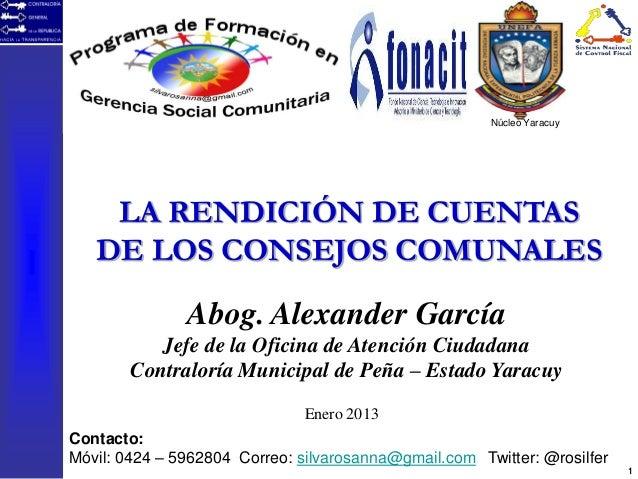 Núcleo Yaracuy    LA RENDICIÓN DE CUENTAS   DE LOS CONSEJOS COMUNALES               Abog. Alexander García           Jefe ...