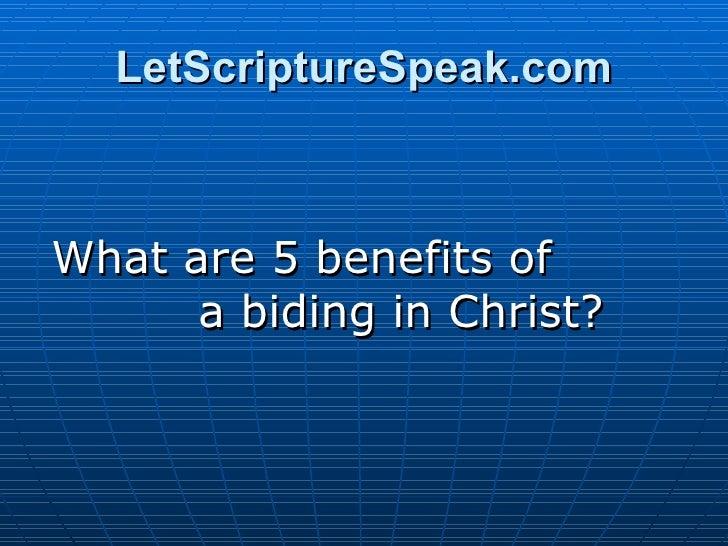 LetScriptureSpeak.com <ul><li>What are 5 benefits of  a biding in Christ? </li></ul>